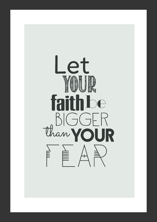 Life quote. Inspirational quote. Let your faith be bigger than your fear.