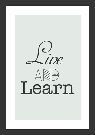 Life quote. Inspirational quote. Life and learn.