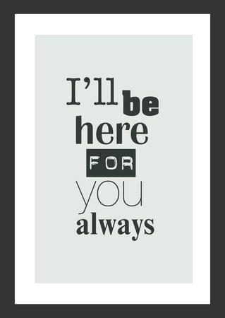 Life quote. Inspirational quote. I will be here for you always. Ilustração