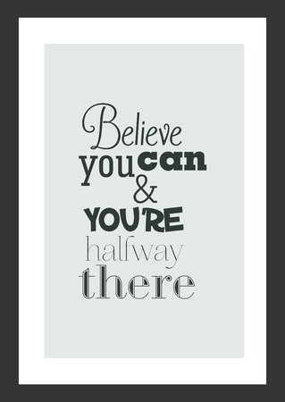 Believe You Can And You Are Halfway There, Motivational Quote ...