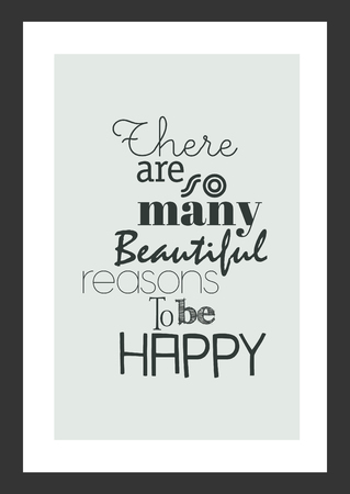 Life quote. Inspirational quote. There are so many beautiful reasons to be happy.