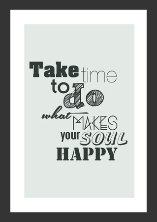 Take time to do what makes you soul happy, motivational quote on gray frame background.