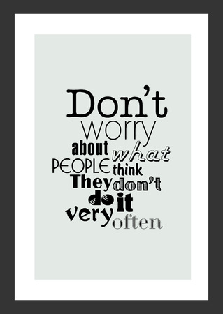 Life quote. Inspirational quote. Dont worry about what people think they dont do it very often.