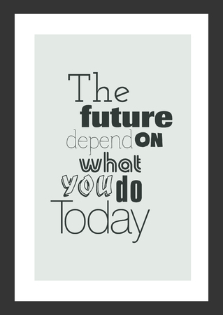 The future depend on what you do today, motivational quote on gray frame background.