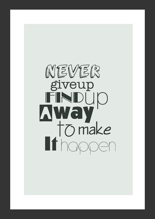 Life quote. Inspirational quote. Never give up find up a way to make it happen.