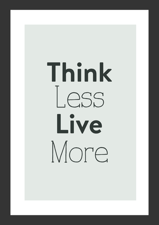 Life quote. Inspirational quote. Think less, live more.