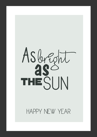 Life quote. Inspirational quote. As bright as the sun - happy new year.