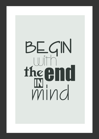 인생 견적. 영감 따옴표. 끝을 염두에두고 시작하십시오.