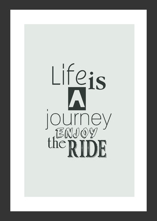 Life quote. Inspirational quote. Life is a journey, enjoy the ride.