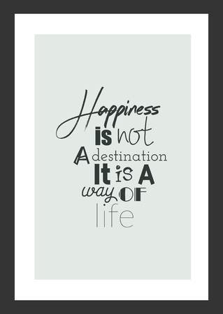 Life quote. Inspirational quote. Happiness isnt a destination it is a way of life.