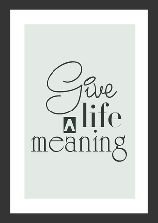 Life quote. Inspirational quote. Give life a meaning.
