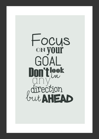 Life quote. Inspirational quote. Focus on your goal dont look in any direction but ahead.