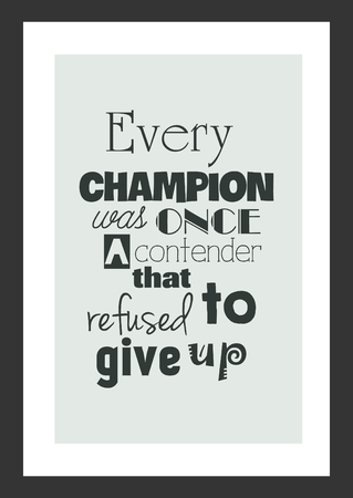 Life quote. Inspirational quote. Every champion was once a contender that refused to give up.