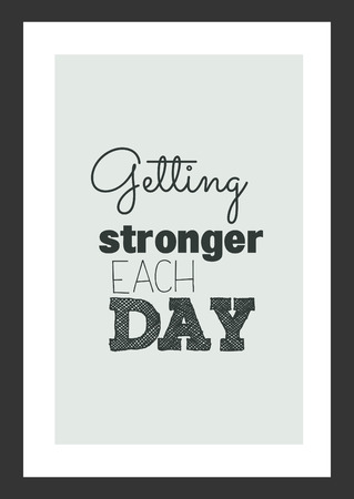 Life quote. Inspirational quote. Getting stronger each day.