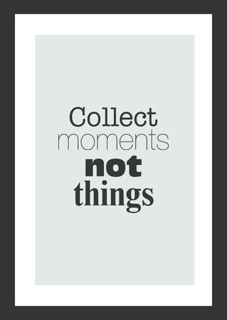 Life quote. Inspirational quote. Collect moments not things.