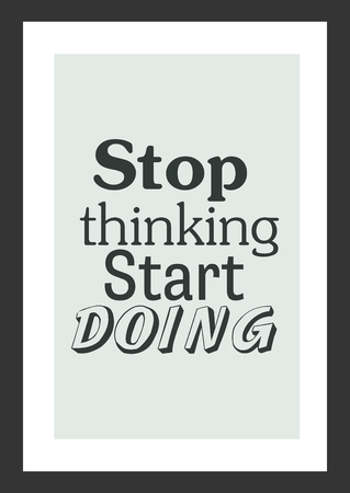 Life quote. Inspirational quote. Stop thinking, start doing.