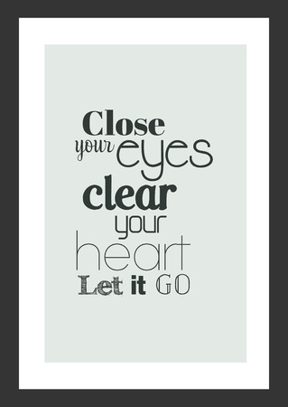 Life quote. Inspirational quote. Close your eyes, clear your heart, let it go.