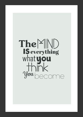 Life quote. Inspirational quote. The mind is everything what you think you become.