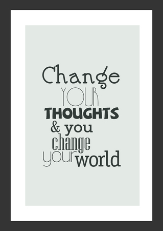 Life quote. Inspirational quote. Change you thoughts and you change your world.