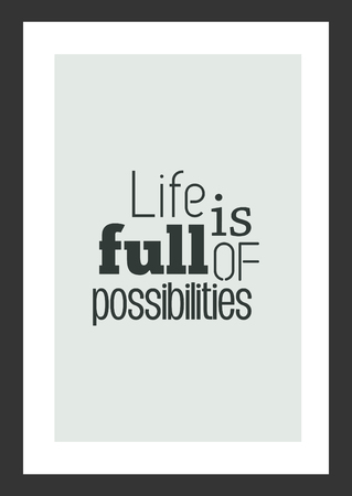 Life quote. Inspirational quote. Life is full of possibilities.