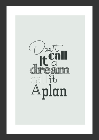 Life quote. Inspirational quote. Dont call it a dream, call it a plan.