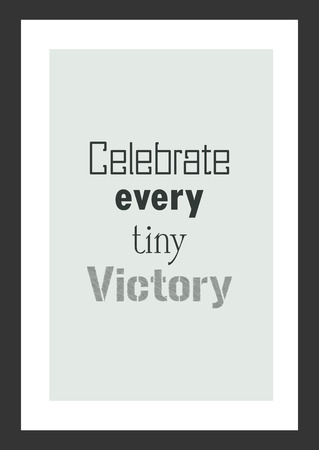 Life quote. Inspirational quote. Celebrate every tiny victory.