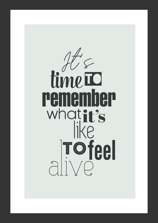 Life quote. Inspirational quote. Its time to remember what its like to feel alive. Ilustração