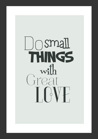 Life quote. Inspirational quote. Do small things with great love.