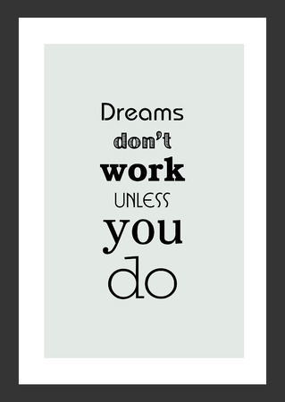 Life quote. Inspirational quote. Dreams dont work unless you do.