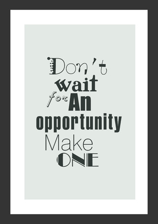 Life quote. Inspirational quote. Dont wait for an opportunity, make one.  イラスト・ベクター素材