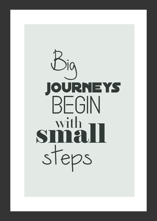 Life quote. Inspirational quote. Big journey begin with small steps.