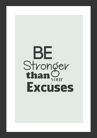Life quote. Inspirational quote. Be stronger than your excuses.