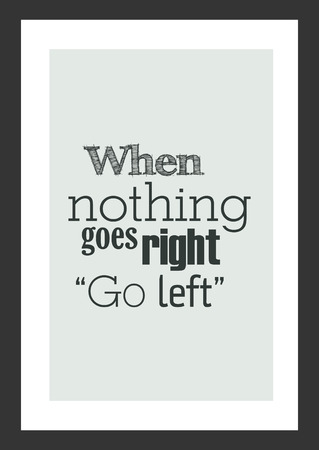 Life quote. Inspirational quote. When nothing goes right go left