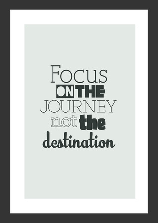 Life quote. Inspirational quote. Focus on the journey not the destination.