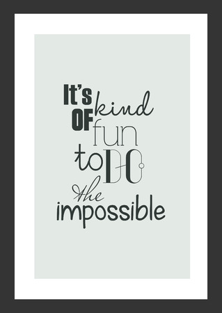Life quote. Inspirational quote. It's kind of fun to do the impossible.