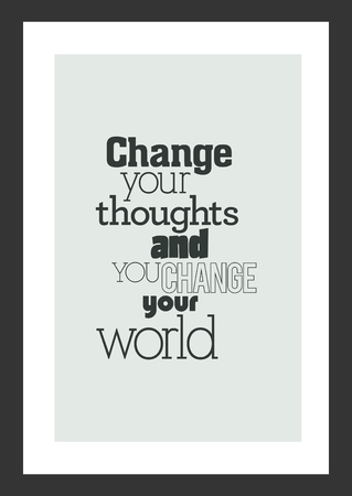 Life quote. Inspirational quote. Change your thoughts and you change your world.