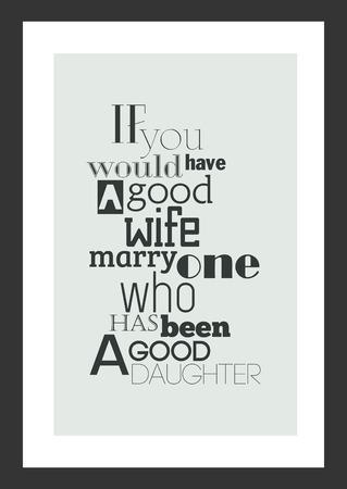 Leben Zitat . Inspirierend Zitat . Wenn Sie haben eine gute Frau , die eine gute Tochter hat