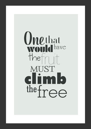 Lebenszitat. Inspirierendes Zitat. Einer, der die Früchte haben würde, muss das freie klettern.
