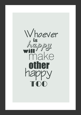 Life quote. Inspirational quote. Whoever is happy will make other happy too.