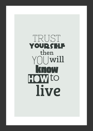 Trust yourself then you will know how to live, motivational quote on gray frame background.