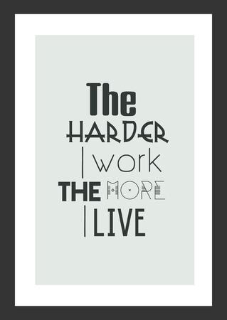 Life quote The harder I work the more I live. Illusztráció