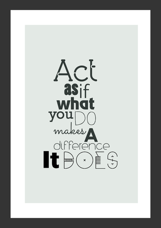 Life quote. Isolated on white background. Act as if what you do makes a difference. It does. Illustration