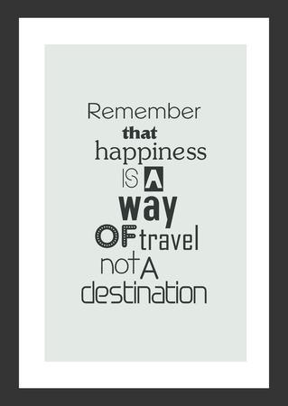 人生の引用。白い背景に隔離されています。幸福は目的地ではなく旅行の方法であることを覚えておいてください。