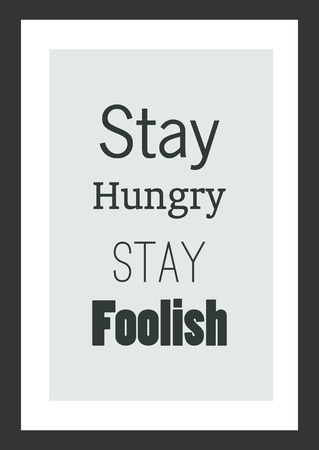 Life quote. Inspirational quote. Stay hungry, stay foolish.