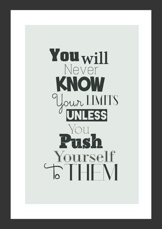 Life quote. Isolated on white background. You will never know your limit unless you push yourself to them.
