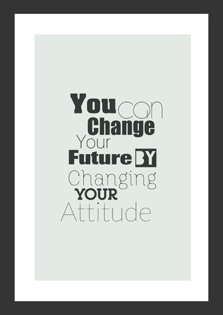 Life quote. Inspirational quote. You can change your future it changing your attitude.