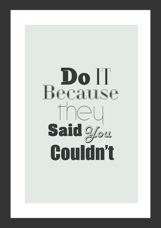 Life quote. Inspirational quote. Do it because they said you couldn't.
