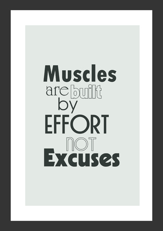 Life quote. Inspirational quote. Muscles are built by effort not excuses.