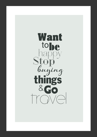 Life quote. Inspirational quote. Want to be happy, stop buying things, and go travel. Vectores