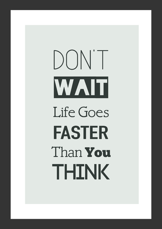 Life's Inspirational quote in a frame. Don't wait life goes faster than you think.